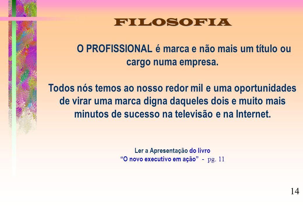 FILOSOFIA FILOSOFIA O PROFISSIONAL é marca e não mais um título ou cargo numa empresa.