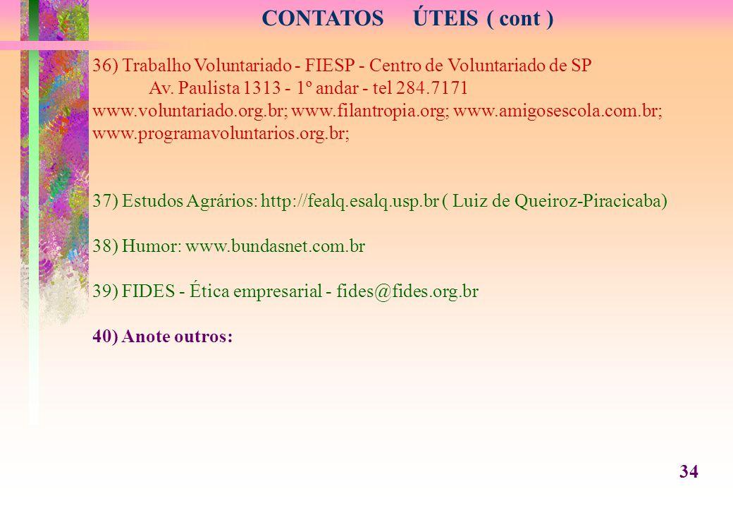 CONTATOS ÚTEIS ( cont ) 36) Trabalho Voluntariado - FIESP - Centro de Voluntariado de SP Av.