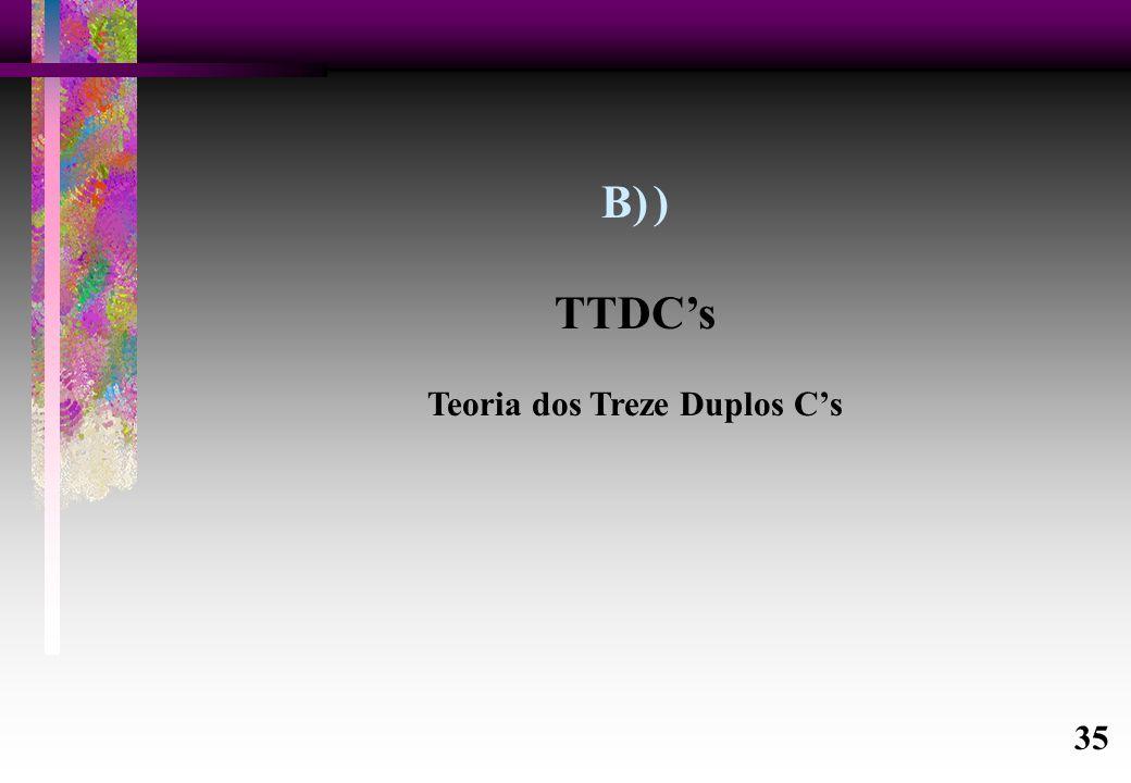 B)) TTDC's Teoria dos Treze Duplos C's 35