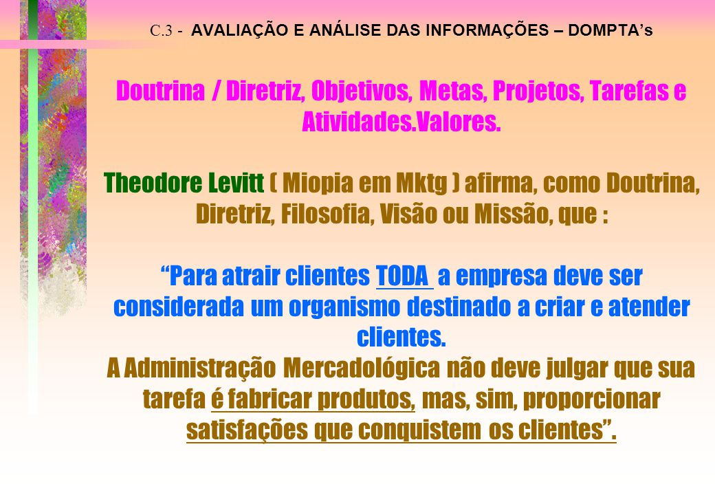 C.3 - AVALIAÇÃO E ANÁLISE DAS INFORMAÇÕES – DOMPTA's Doutrina / Diretriz, Objetivos, Metas, Projetos, Tarefas e Atividades.Valores.