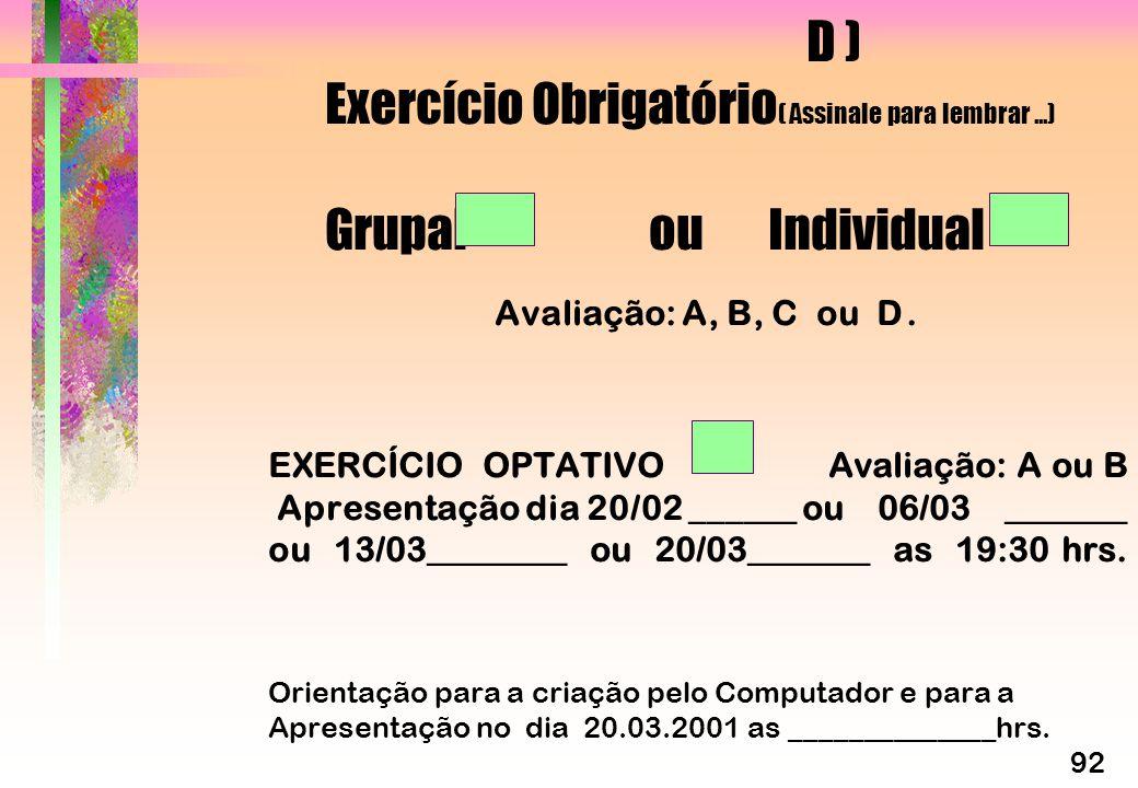 D ) Exercício Obrigatório ( Assinale para lembrar...) Grupal ou Individual Avaliação: A, B, C ou D.
