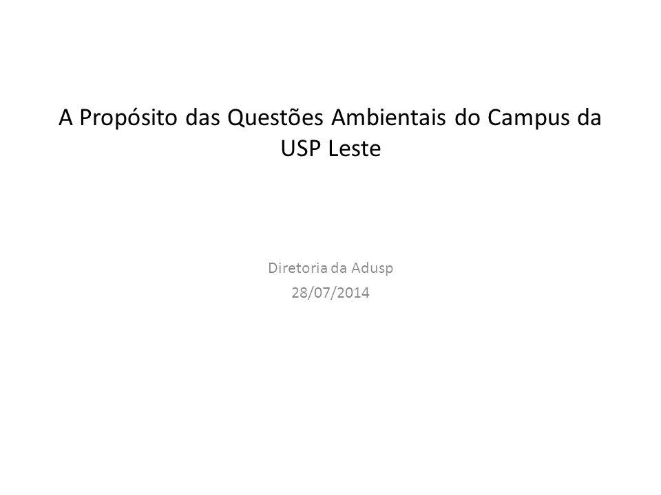 A Propósito das Questões Ambientais do Campus da USP Leste Diretoria da Adusp 28/07/2014