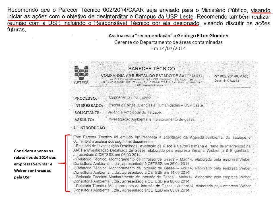 Assina essa recomendação o Geólogo Elton Gloeden Gerente do Departamento de áreas contaminadas Em 14/07/2014 Considera apenas os relatórios de 2014 das empresas Servmar e Weber contratadas pela USP