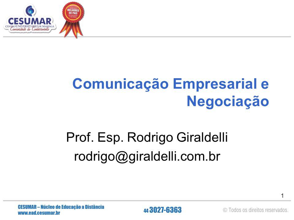 1 Comunicação Empresarial e Negociação Prof. Esp. Rodrigo Giraldelli rodrigo@giraldelli.com.br
