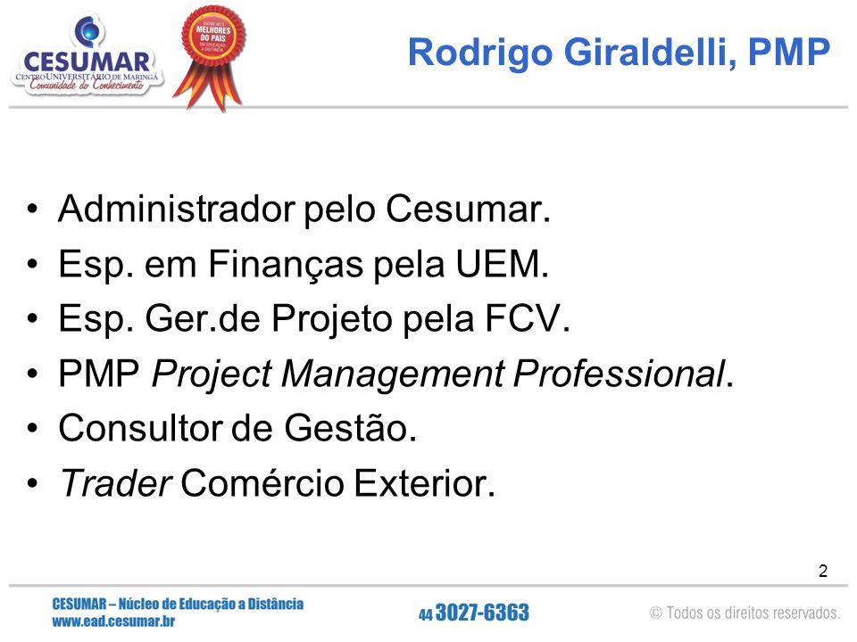 2 Rodrigo Giraldelli, PMP Administrador pelo Cesumar. Esp. em Finanças pela UEM. Esp. Ger.de Projeto pela FCV. PMP Project Management Professional. Co