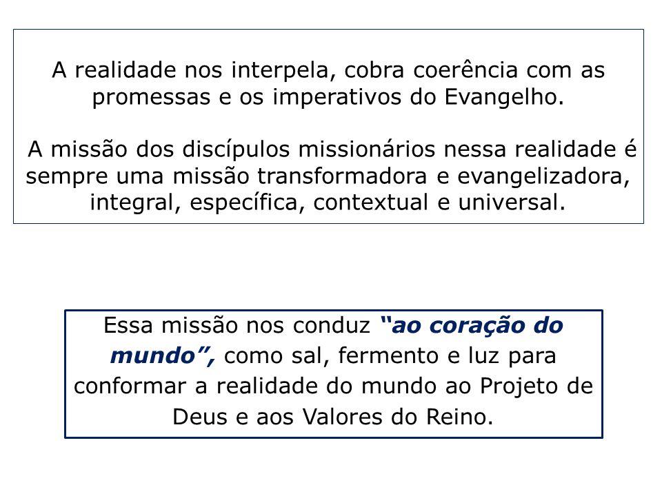 A realidade nos interpela, cobra coerência com as promessas e os imperativos do Evangelho. A missão dos discípulos missionários nessa realidade é semp