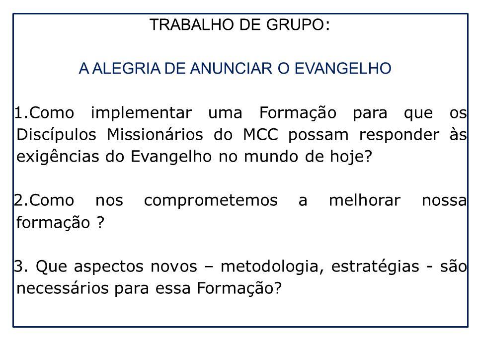TRABALHO DE GRUPO : A ALEGRIA DE ANUNCIAR O EVANGELHO 1.Como implementar uma Formação para que os Discípulos Missionários do MCC possam responder às e