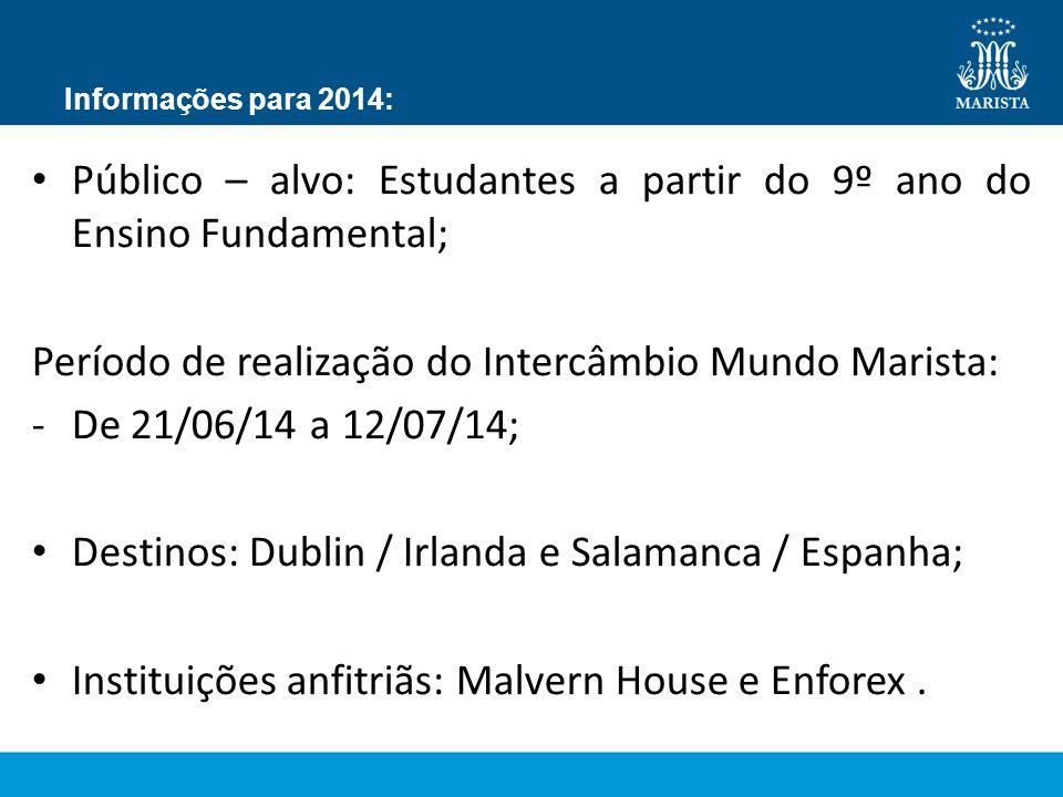 Informações para 2014: Público – alvo: Estudantes a partir do 9º ano do Ensino Fundamental; Período de realização do Intercâmbio Mundo Marista: -De 21