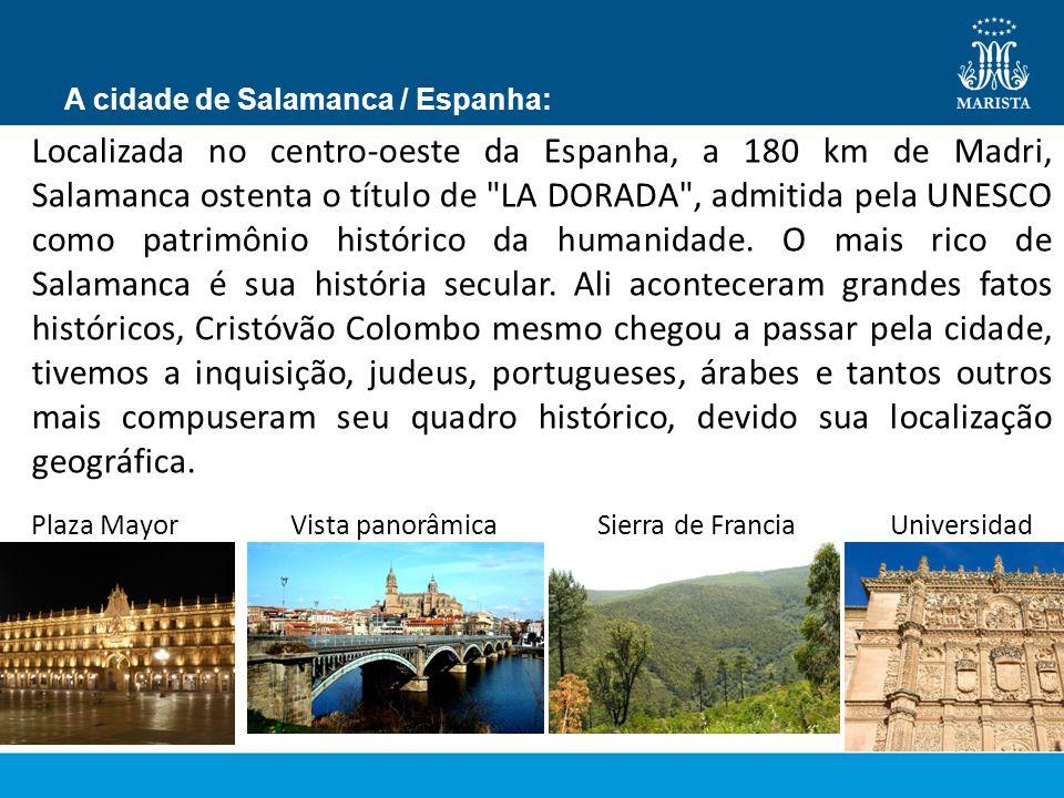 A cidade de Salamanca / Espanha: Localizada no centro-oeste da Espanha, a 180 km de Madri, Salamanca ostenta o título de