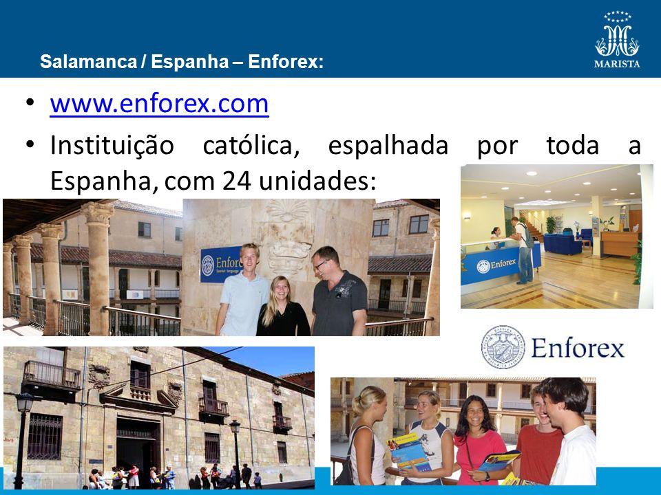 Salamanca / Espanha – Enforex: www.enforex.com Instituição católica, espalhada por toda a Espanha, com 24 unidades: