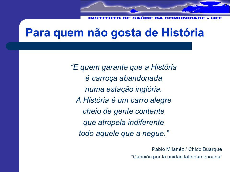 Para quem não gosta de História E quem garante que a História é carroça abandonada numa estação inglória.