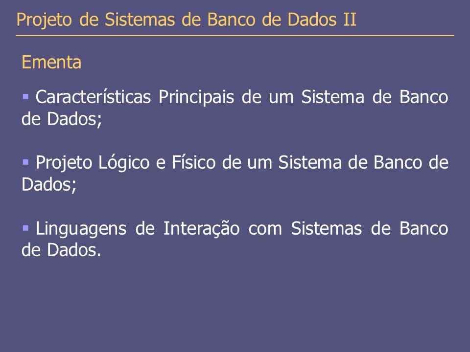 Ementa  Características Principais de um Sistema de Banco de Dados;  Projeto Lógico e Físico de um Sistema de Banco de Dados;  Linguagens de Interação com Sistemas de Banco de Dados.