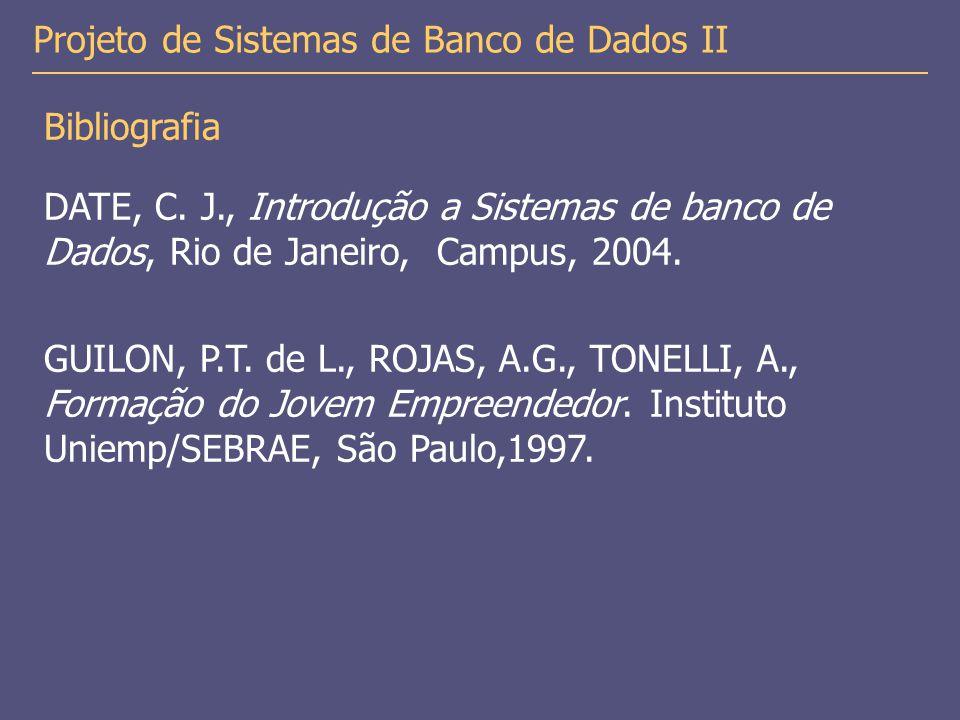 Bibliografia DATE, C. J., Introdução a Sistemas de banco de Dados, Rio de Janeiro, Campus, 2004.