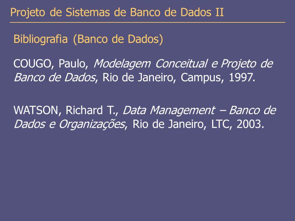 Bibliografia (Banco de Dados) COUGO, Paulo, Modelagem Conceitual e Projeto de Banco de Dados, Rio de Janeiro, Campus, 1997.
