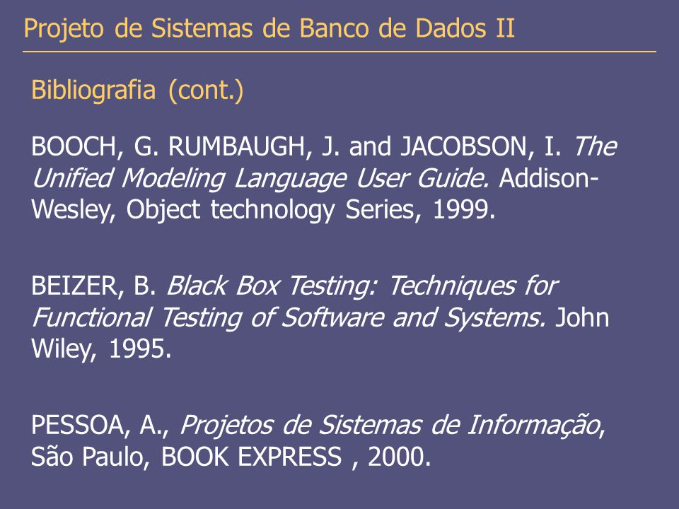 Bibliografia (cont.) BOOCH, G. RUMBAUGH, J. and JACOBSON, I. The Unified Modeling Language User Guide. Addison- Wesley, Object technology Series, 1999