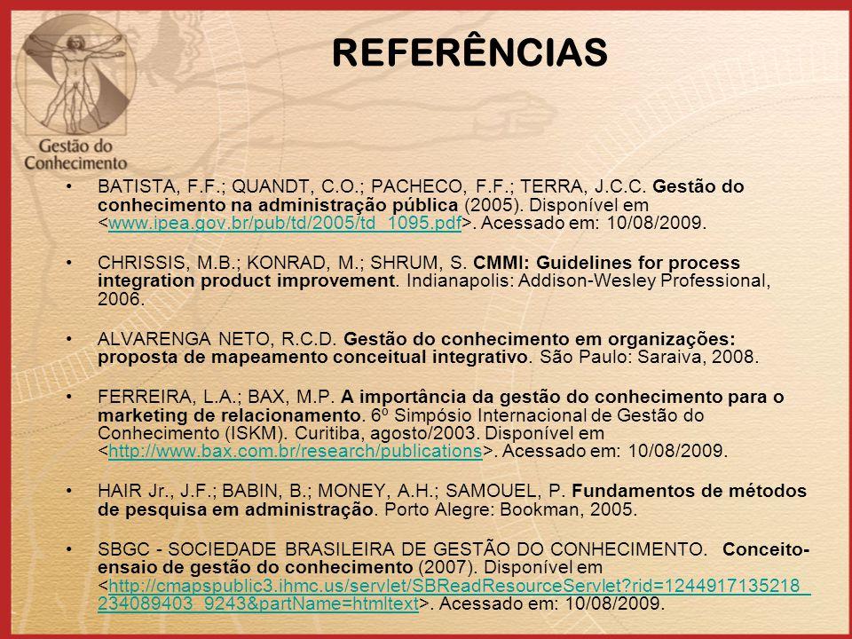 REFERÊNCIAS BATISTA, F.F.; QUANDT, C.O.; PACHECO, F.F.; TERRA, J.C.C. Gestão do conhecimento na administração pública (2005). Disponível em. Acessado