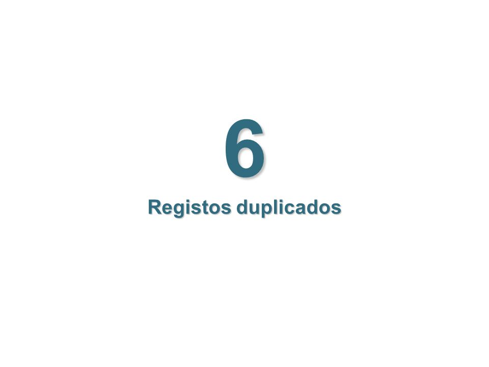 6 Registos duplicados