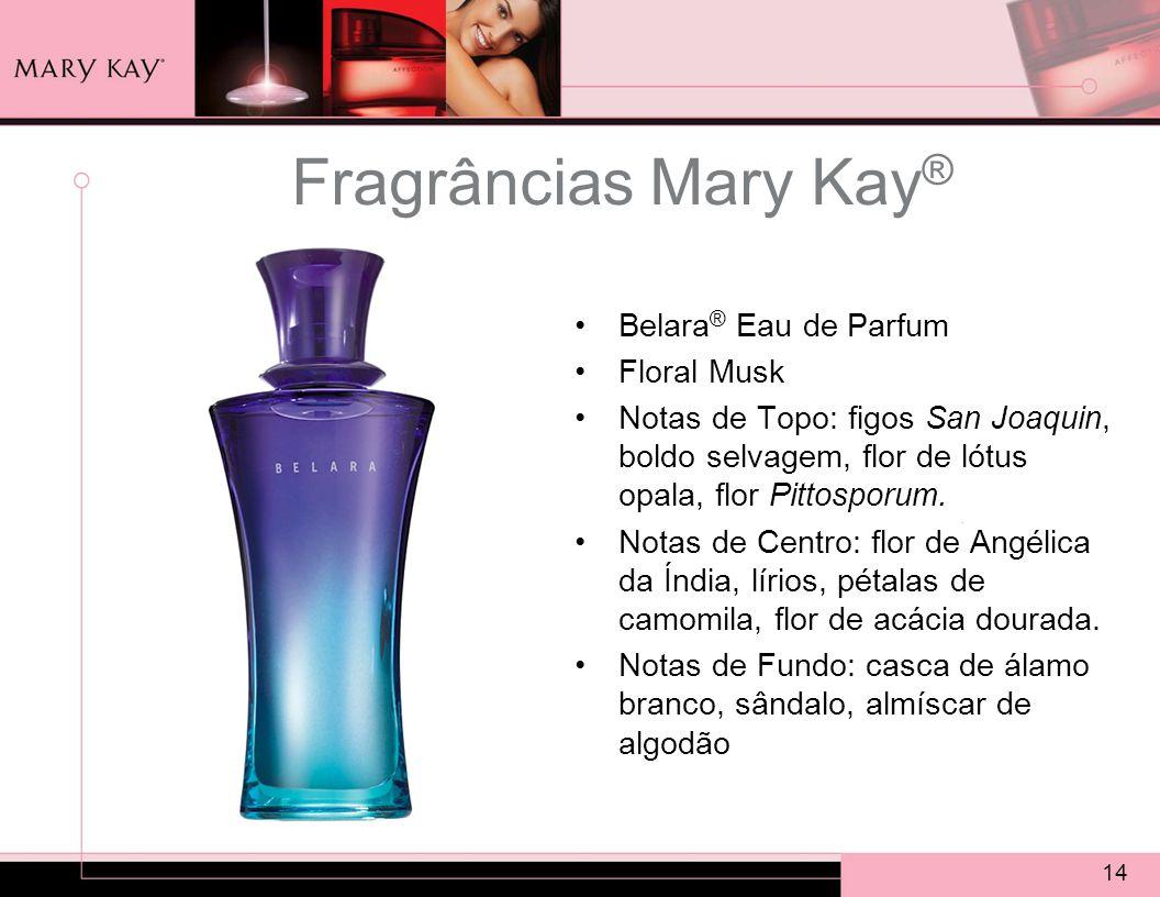 14 Fragrâncias Mary Kay ® Belara ® Eau de Parfum Floral Musk Notas de Topo: figos San Joaquin, boldo selvagem, flor de lótus opala, flor Pittosporum.