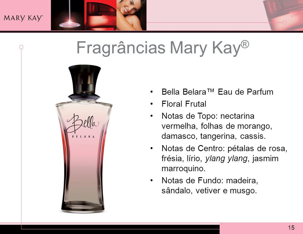 15 Fragrâncias Mary Kay ® Bella Belara™ Eau de Parfum Floral Frutal Notas de Topo: nectarina vermelha, folhas de morango, damasco, tangerina, cassis.