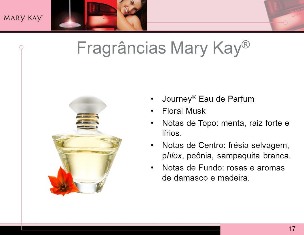 17 Fragrâncias Mary Kay ® Journey ® Eau de Parfum Floral Musk Notas de Topo: menta, raiz forte e lírios.