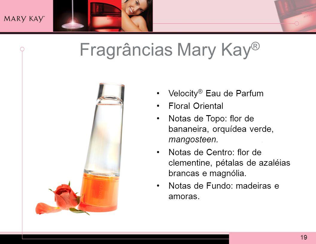 19 Fragrâncias Mary Kay ® Velocity ® Eau de Parfum Floral Oriental Notas de Topo: flor de bananeira, orquídea verde, mangosteen.