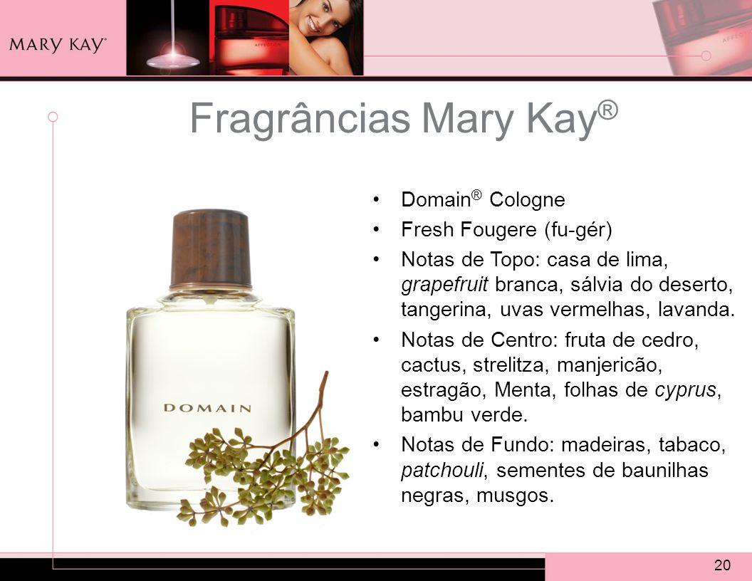 20 Fragrâncias Mary Kay ® Domain ® Cologne Fresh Fougere (fu-gér) Notas de Topo: casa de lima, grapefruit branca, sálvia do deserto, tangerina, uvas vermelhas, lavanda.
