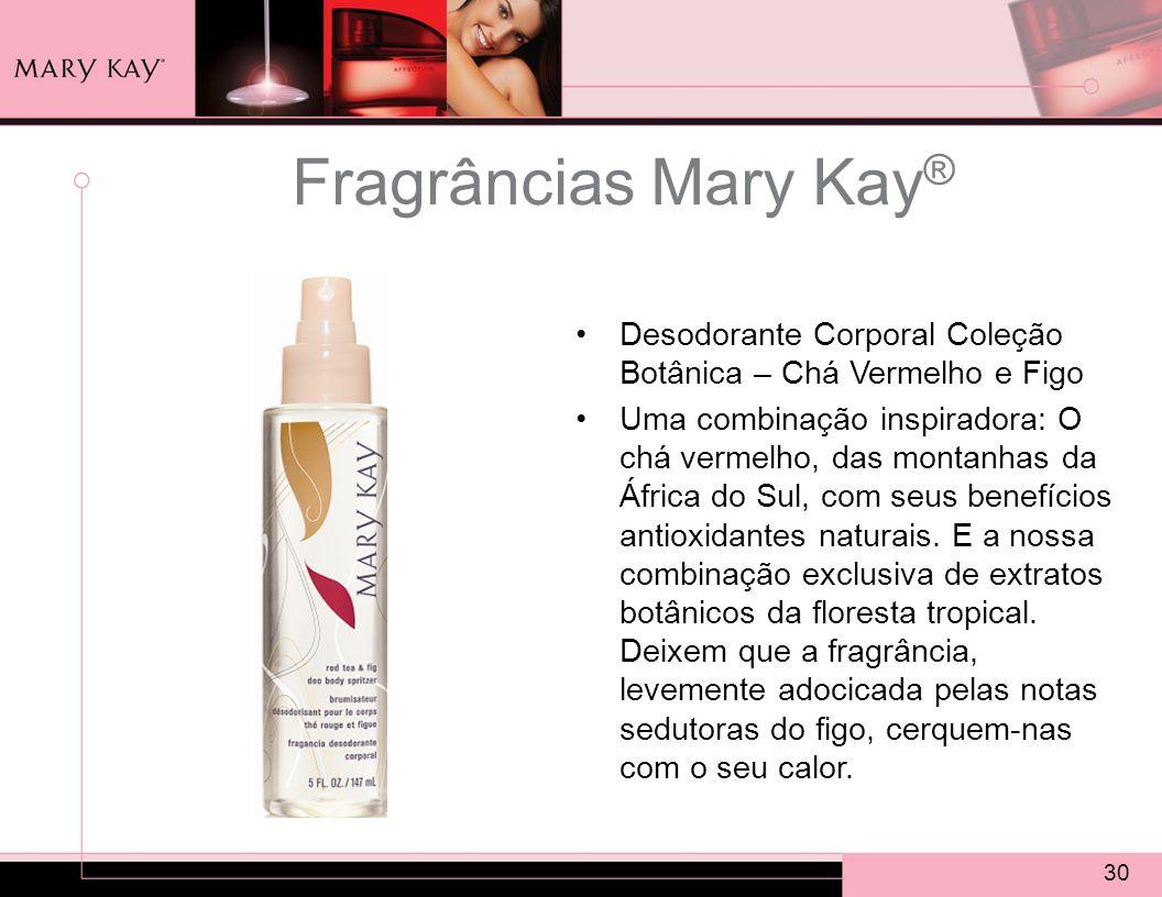 30 Fragrâncias Mary Kay ® Desodorante Corporal Coleção Botânica – Chá Vermelho e Figo Uma combinação inspiradora: O chá vermelho, das montanhas da África do Sul, com seus benefícios antioxidantes naturais.
