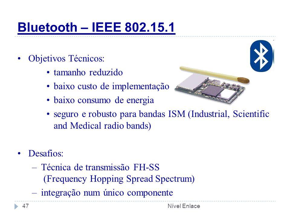 Objetivos Técnicos: tamanho reduzido baixo custo de implementação baixo consumo de energia seguro e robusto para bandas ISM (Industrial, Scientific and Medical radio bands) Desafios: –Técnica de transmissão FH-SS (Frequency Hopping Spread Spectrum) –integração num único componente Bluetooth – IEEE 802.15.1 Nível Enlace47