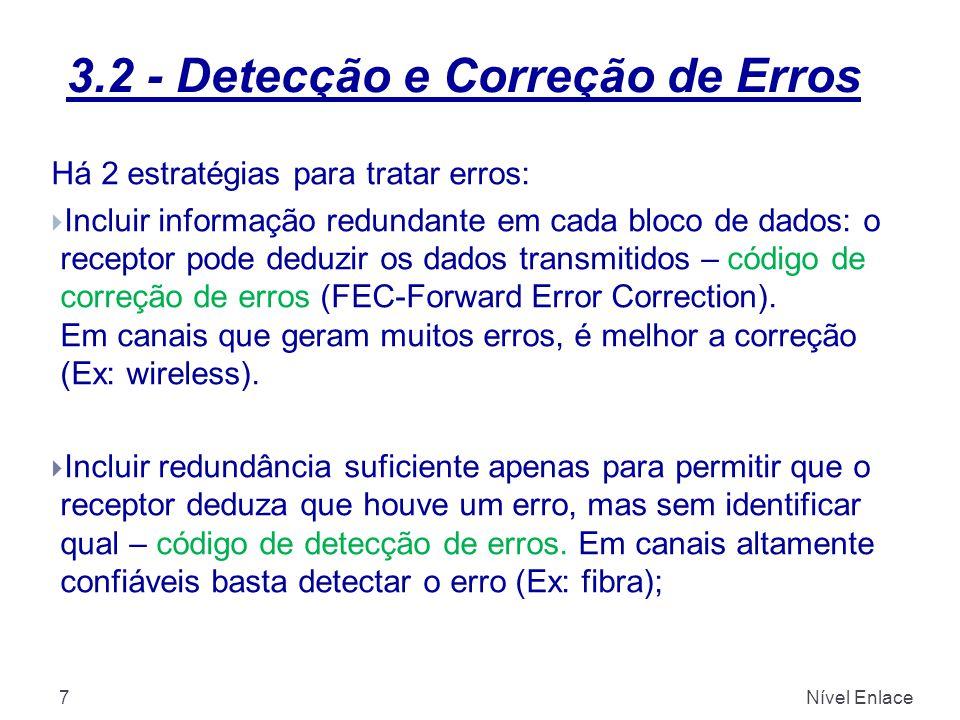 3.2 - Detecção e Correção de Erros Nível Enlace7 Há 2 estratégias para tratar erros:  Incluir informação redundante em cada bloco de dados: o receptor pode deduzir os dados transmitidos – código de correção de erros (FEC-Forward Error Correction).