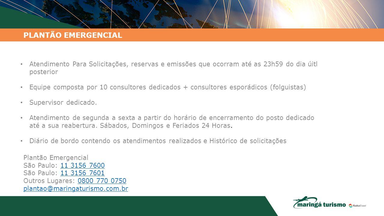 PLANTÃO EMERGENCIAL Atendimento Para Solicitações, reservas e emissões que ocorram até as 23h59 do dia úitl posterior Equipe composta por 10 consultor