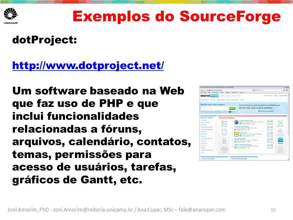 Joni Amorim, PhD - Joni.Amorim@reitoria.unicamp.br / Ana Cuper, MSc – fale@anacuper.com Exemplos do SourceForge dotProject: http://www.dotproject.net/ Um software baseado na Web que faz uso de PHP e que inclui funcionalidades relacionadas a fóruns, arquivos, calendário, contatos, temas, permissões para acesso de usuários, tarefas, gráficos de Gantt, etc.