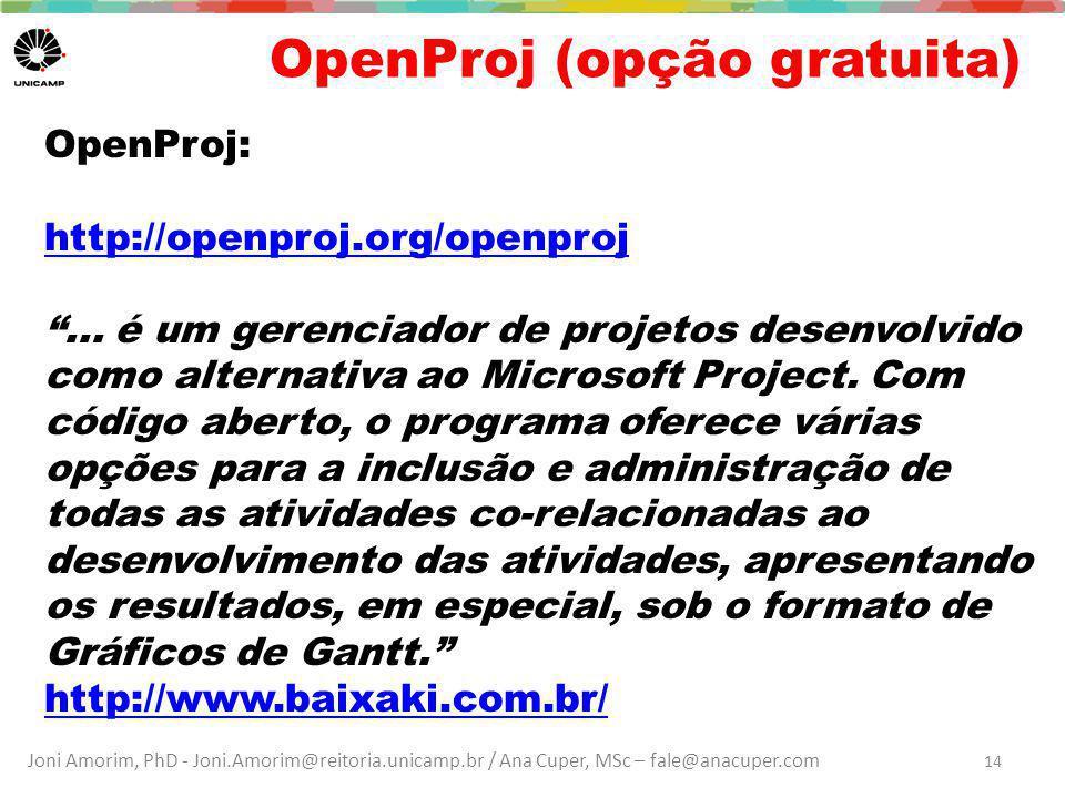 Joni Amorim, PhD - Joni.Amorim@reitoria.unicamp.br / Ana Cuper, MSc – fale@anacuper.com OpenProj (opção gratuita) OpenProj: http://openproj.org/openpr