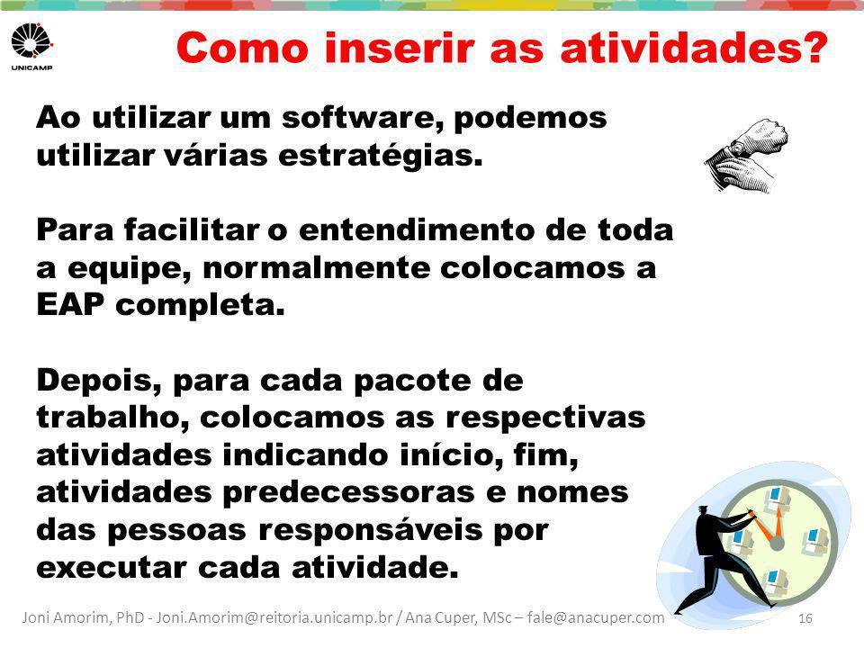 Joni Amorim, PhD - Joni.Amorim@reitoria.unicamp.br / Ana Cuper, MSc – fale@anacuper.com Como inserir as atividades? Ao utilizar um software, podemos u
