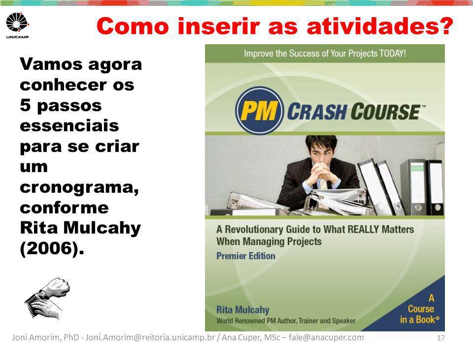 Joni Amorim, PhD - Joni.Amorim@reitoria.unicamp.br / Ana Cuper, MSc – fale@anacuper.com Como inserir as atividades? Vamos agora conhecer os 5 passos e