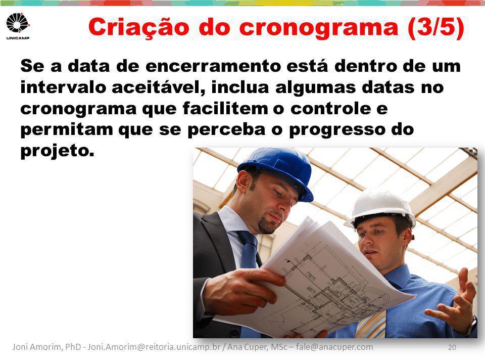Joni Amorim, PhD - Joni.Amorim@reitoria.unicamp.br / Ana Cuper, MSc – fale@anacuper.com Criação do cronograma (3/5) Se a data de encerramento está dentro de um intervalo aceitável, inclua algumas datas no cronograma que facilitem o controle e permitam que se perceba o progresso do projeto.