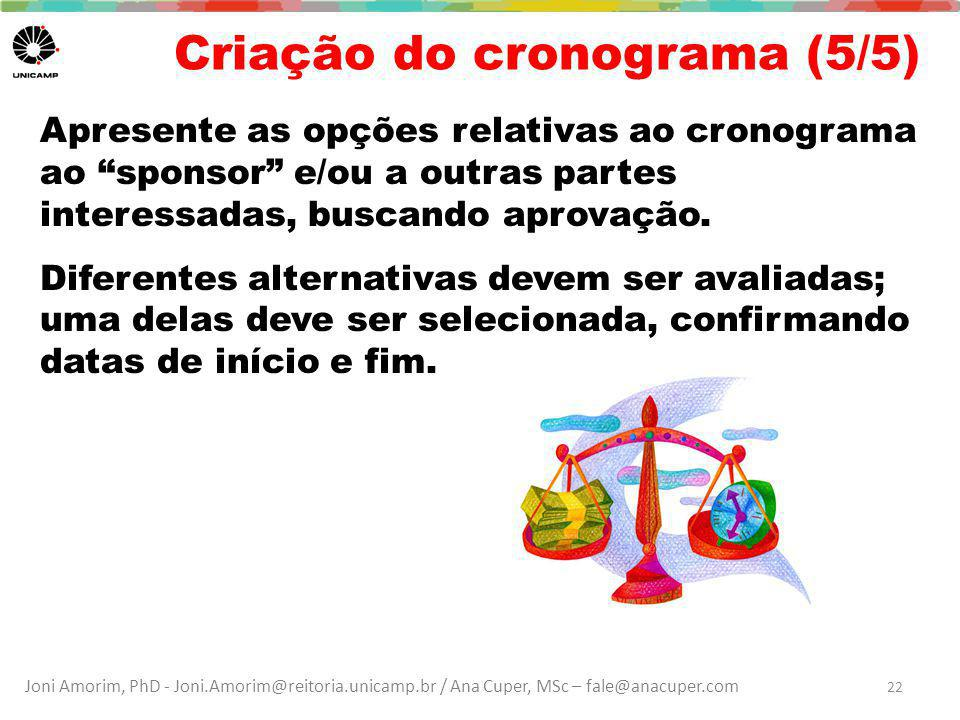 Joni Amorim, PhD - Joni.Amorim@reitoria.unicamp.br / Ana Cuper, MSc – fale@anacuper.com Criação do cronograma (5/5) Apresente as opções relativas ao cronograma ao sponsor e/ou a outras partes interessadas, buscando aprovação.