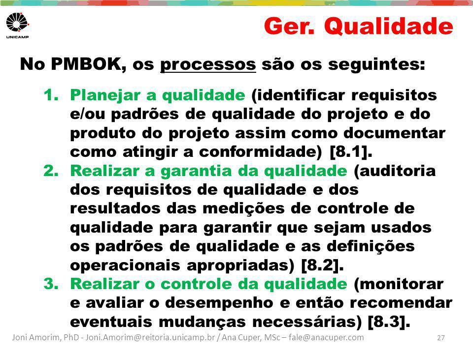 Joni Amorim, PhD - Joni.Amorim@reitoria.unicamp.br / Ana Cuper, MSc – fale@anacuper.com Ger. Qualidade No PMBOK, os processos são os seguintes: 1.Plan