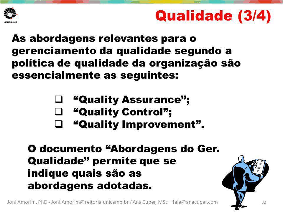 Joni Amorim, PhD - Joni.Amorim@reitoria.unicamp.br / Ana Cuper, MSc – fale@anacuper.com Qualidade (3/4) As abordagens relevantes para o gerenciamento da qualidade segundo a política de qualidade da organização são essencialmente as seguintes:  Quality Assurance ;  Quality Control ;  Quality Improvement .