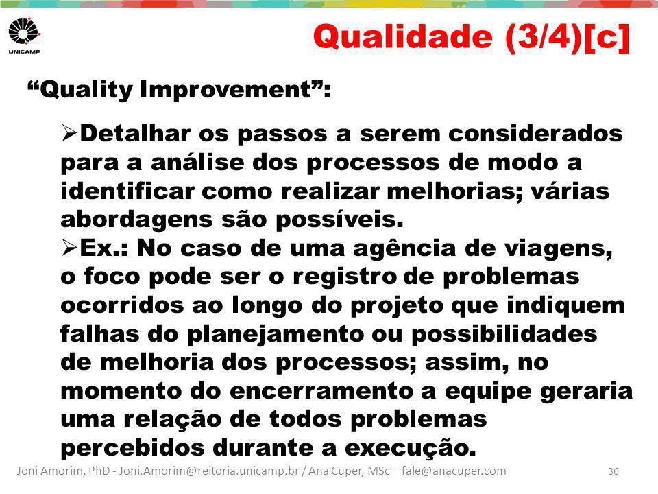 Joni Amorim, PhD - Joni.Amorim@reitoria.unicamp.br / Ana Cuper, MSc – fale@anacuper.com Qualidade (3/4)[c] Quality Improvement :  Detalhar os passos a serem considerados para a análise dos processos de modo a identificar como realizar melhorias; várias abordagens são possíveis.