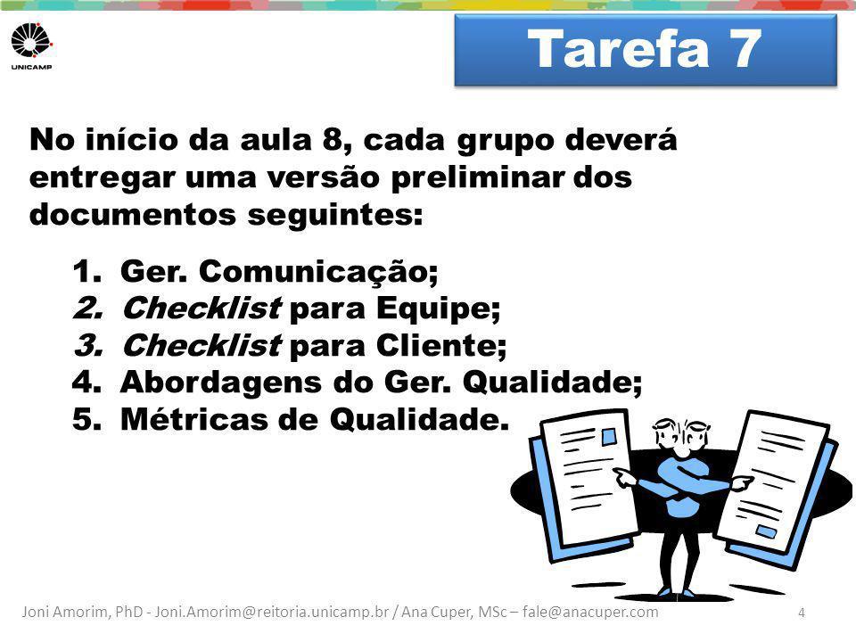 Joni Amorim, PhD - Joni.Amorim@reitoria.unicamp.br / Ana Cuper, MSc – fale@anacuper.com Dúvidas? Tarefa 7 4 No início da aula 8, cada grupo deverá ent
