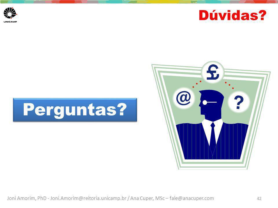 Joni Amorim, PhD - Joni.Amorim@reitoria.unicamp.br / Ana Cuper, MSc – fale@anacuper.com Dúvidas? Perguntas? 42