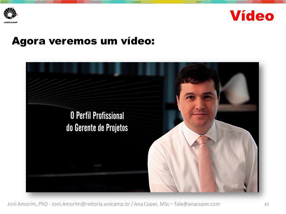 Joni Amorim, PhD - Joni.Amorim@reitoria.unicamp.br / Ana Cuper, MSc – fale@anacuper.com Vídeo Agora veremos um vídeo: 43