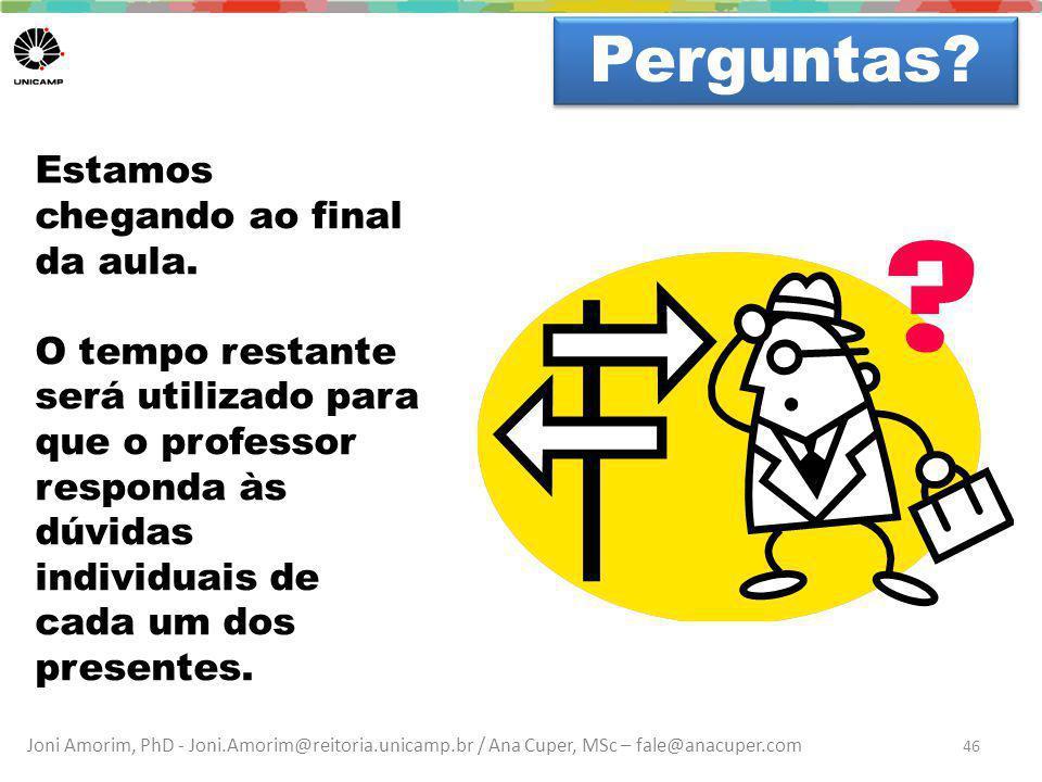 Joni Amorim, PhD - Joni.Amorim@reitoria.unicamp.br / Ana Cuper, MSc – fale@anacuper.com Dúvidas? Perguntas? 46 Estamos chegando ao final da aula. O te