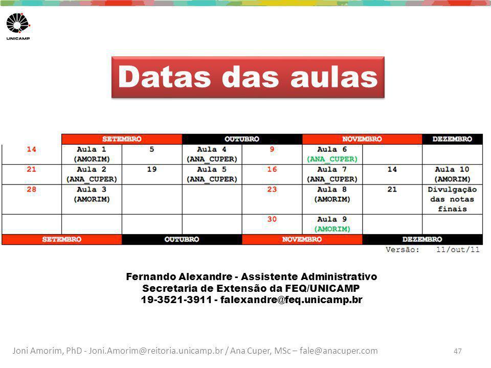 Joni Amorim, PhD - Joni.Amorim@reitoria.unicamp.br / Ana Cuper, MSc – fale@anacuper.com Datas das aulas 47 Fernando Alexandre - Assistente Administrat