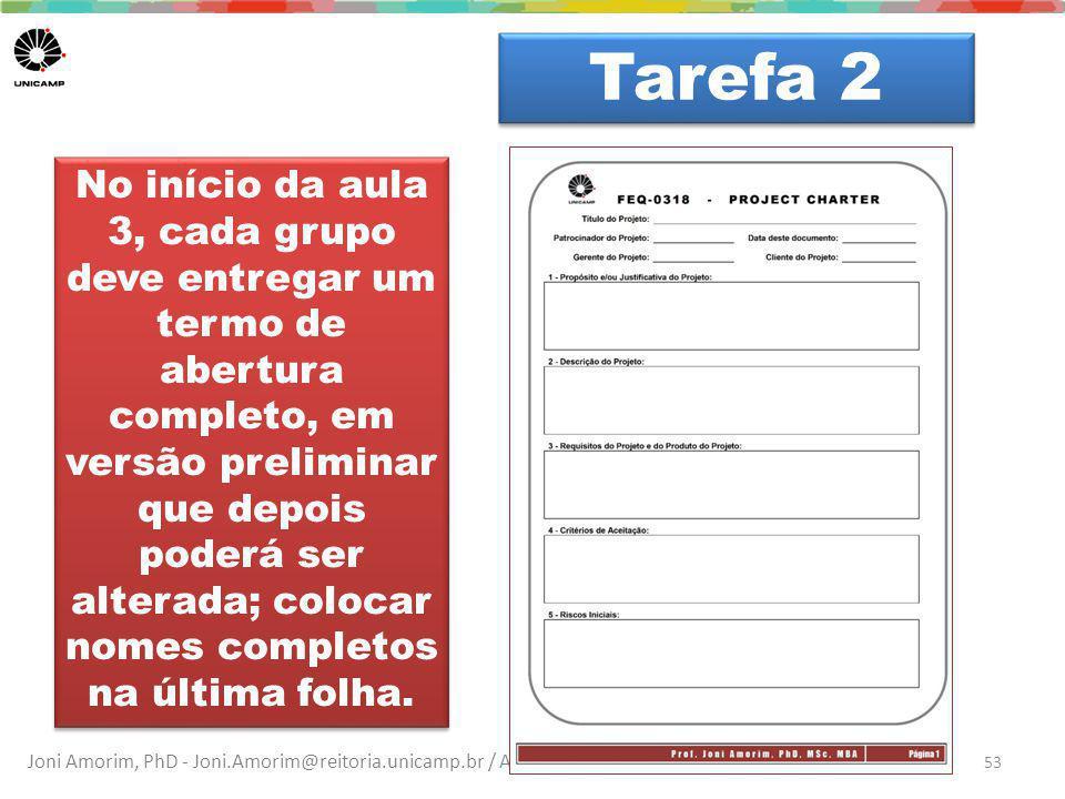 Joni Amorim, PhD - Joni.Amorim@reitoria.unicamp.br / Ana Cuper, MSc – fale@anacuper.com No início da aula 3, cada grupo deve entregar um termo de aber