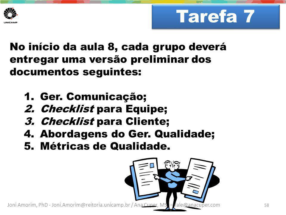Joni Amorim, PhD - Joni.Amorim@reitoria.unicamp.br / Ana Cuper, MSc – fale@anacuper.com Dúvidas? Tarefa 7 58 No início da aula 8, cada grupo deverá en