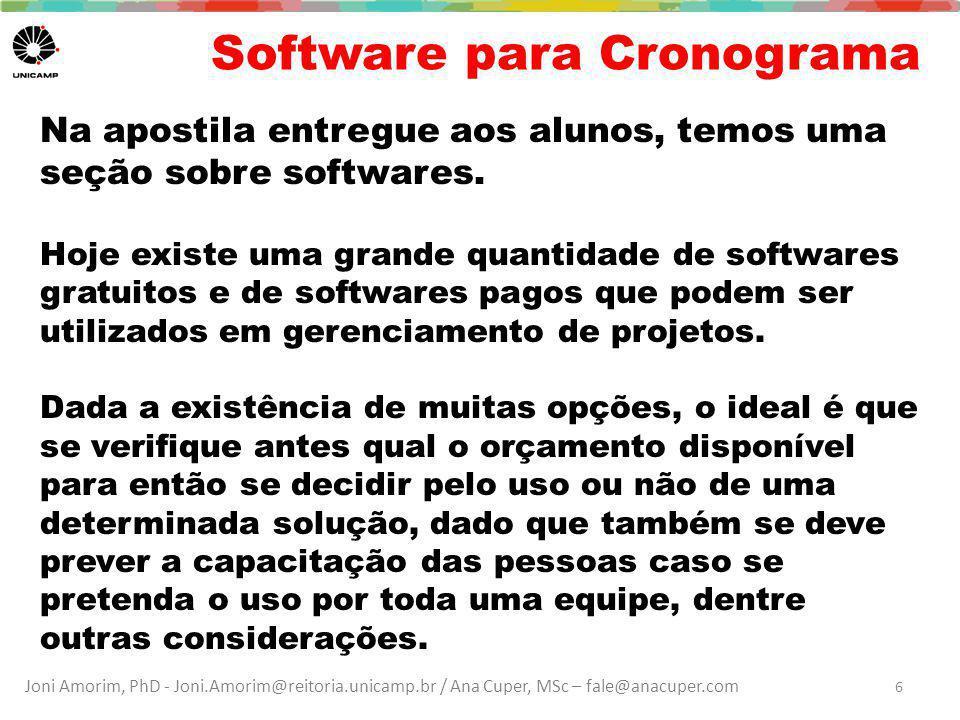 Joni Amorim, PhD - Joni.Amorim@reitoria.unicamp.br / Ana Cuper, MSc – fale@anacuper.com Software para Cronograma Na apostila entregue aos alunos, temos uma seção sobre softwares.