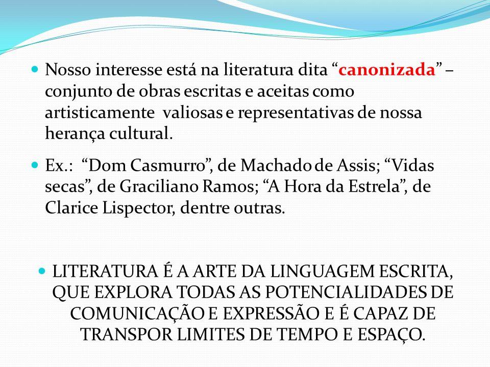"""Nosso interesse está na literatura dita """"canonizada"""" – conjunto de obras escritas e aceitas como artisticamente valiosas e representativas de nossa he"""