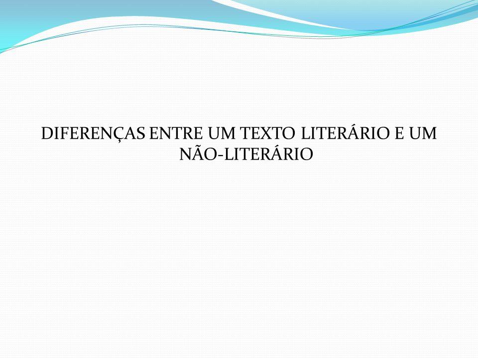 DIFERENÇAS ENTRE UM TEXTO LITERÁRIO E UM NÃO-LITERÁRIO