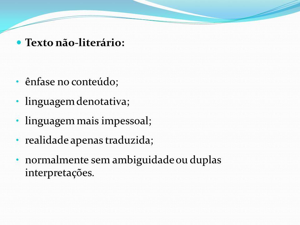 Texto não-literário: ênfase no conteúdo; linguagem denotativa; linguagem mais impessoal; realidade apenas traduzida; normalmente sem ambiguidade ou du